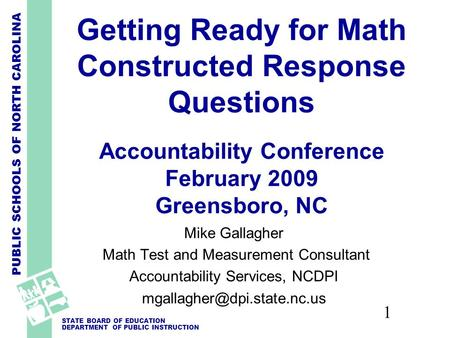 PUBLIC SCHOOLS OF NORTH CAROLINA STATE BOARD OF EDUCATION DEPARTMENT OF PUBLIC INSTRUCTION 1 Getting Ready for Math Constructed Response Questions Accountability.