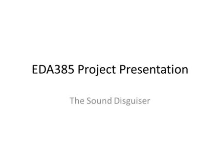 EDA385 Project Presentation The Sound Disguiser. Overview Sample input audio Read input from the rotary encoder Process the audio due to choosen mode.