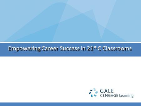 Empowering Career Success in 21 st C Classrooms. Cengage Learning Our Businesses & Brands.