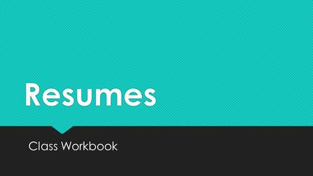 Resumes Class Workbook. What is a Resume? o Resumes are job search tools that show potential employers who are you. o They summarize your knowledge, skills.