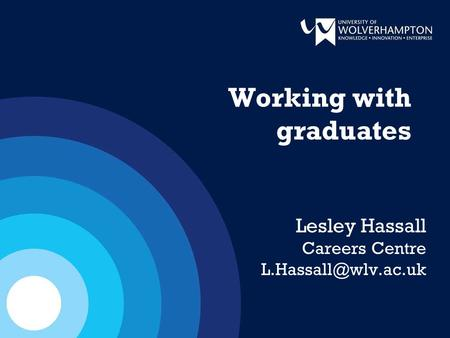 Working with graduates Lesley Hassall Careers Centre