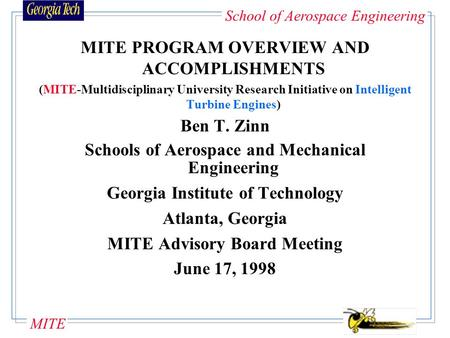 School of Aerospace Engineering MITE MITE PROGRAM OVERVIEW AND ACCOMPLISHMENTS (MITE-Multidisciplinary University Research Initiative on Intelligent Turbine.
