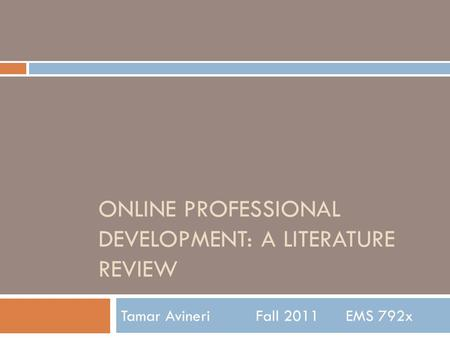 ONLINE PROFESSIONAL DEVELOPMENT: A LITERATURE REVIEW Tamar AvineriFall 2011EMS 792x.