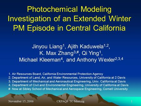 November 15, 2006CRPAQS TC Meeting1 Photochemical Modeling Investigation of an Extended Winter PM Episode in Central California 1. Air Resources Board,