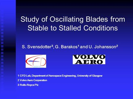 Study of Oscillating Blades from Stable to Stalled Conditions 1 CFD Lab, Department of Aerospace Engineering, University of Glasgow 2 Volvo Aero Corporation.