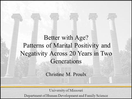 University of Missouri Department of Human Development and Family Science Better with Age? Patterns of Marital Positivity and Negativity Across 20 Years.
