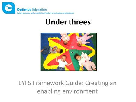 Under threes EYFS Framework Guide: Creating an enabling environment.