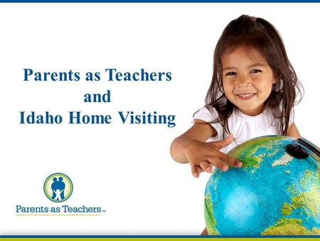 Parents as Teachers and Idaho Home Visiting. Home Visitation  SCPHD has pursued a home visitation program for 4 years  Grant received starting 1/1/15.