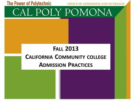 F ALL 2013 C ALIFORNIA C OMMUNITY COLLEGE A DMISSION P RACTICES.