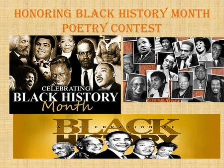 Honoring BLACK HISTORY Month POETRY CONTEST. Suggested links to Selma videos https://www.youtube.com/watch?v=aODXzux3h sghttps://www.youtube.com/watch?v=aODXzux3h.