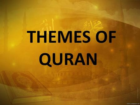 THEMES OF QURAN. Allah in Himself Allah in Himself (Person)  The Holy Quran describes and elaborates details about the person of Allah.  Usually certain.