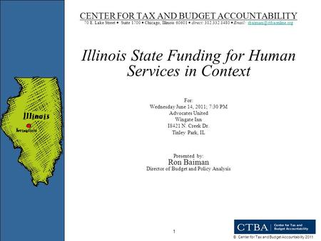 © Center for Tax and Budget Accountability 2011 1 CENTER FOR TAX AND BUDGET ACCOUNTABILITY 70 E. Lake Street Suite 1700 Chicago, Illinois 60601 direct: