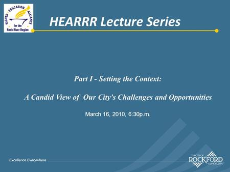 Part I - Setting the Context: A Candid View of Our City's Challenges and Opportunities March 16, 2010, 6:30p.m. HEARRR Lecture Series.