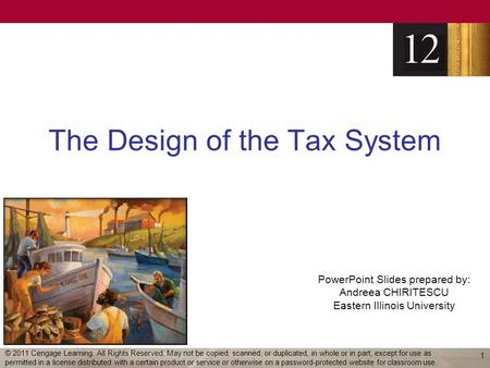 PowerPoint Slides prepared by: Andreea CHIRITESCU Eastern Illinois University The Design of the Tax System 1 © 2011 Cengage Learning. All Rights Reserved.