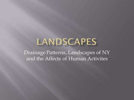 Drainage Patterns, Landscapes of NY and the Affects of Human Activites.