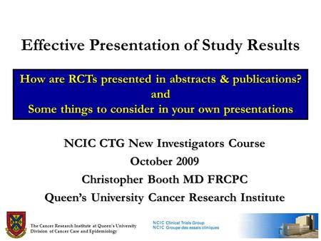 Effective Presentation of Study Results How are RCTs presented in abstracts & publications? and Some things to consider in your own presentations NCIC.