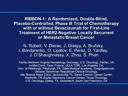 RIBBON-1: A Randomized, Double-Blind, Placebo-Controlled, Phase III Trial of Chemotherapy with or without Bevacizumab for First-Line Treatment of HER2-Negative.