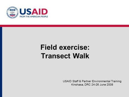 Field exercise: Transect Walk USAID Staff & Partner Environmental Training Kinshasa, DRC 24-26 June 2008.