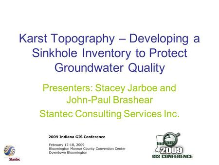Karst Topography – Developing a Sinkhole Inventory to Protect Groundwater Quality Presenters: Stacey Jarboe and John-Paul Brashear Stantec Consulting Services.
