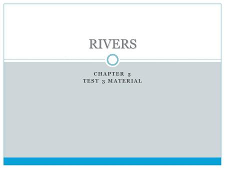 CHAPTER 5 TEST 3 MATERIAL RIVERS HYDROLOGIC CYCLE INFILTRATION RUNOFF TRANSPIRATION EVAPORATION PRECIPITATION.