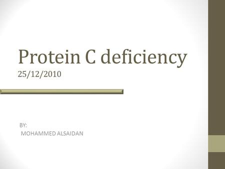 Protein C deficiency 25/12/2010 BY: MOHAMMED ALSAIDAN.