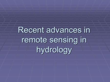 Recent advances in remote sensing in hydrology. Introduction  Remote sensing has held a great deal of promise for hydrology, mainly because of the potential.