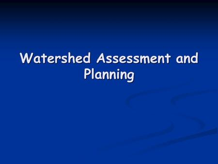 Watershed Assessment and Planning. Review Watershed Hydrology Watershed Hydrology Watershed Characteristics and Processes Watershed Characteristics and.