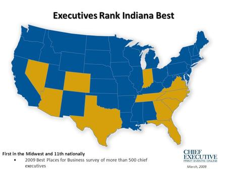Executives Rank Indiana Best First in the Midwest and 11th nationally 2009 Best Places for Business survey of more than 500 chief executives March, 2009.