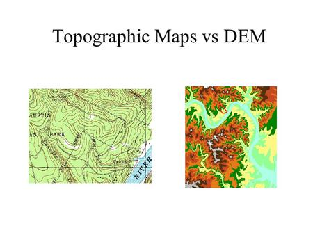 Topographic Maps vs DEM. Topographic Map 1:24,000 Scale  20 ft contour 100 ft contour Stream Center Line.
