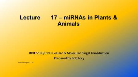 Lecture 17 – miRNAs in Plants & Animals