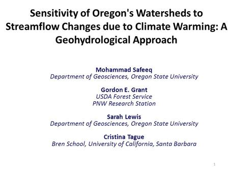 Sensitivity of Oregon's Watersheds to Streamflow Changes due to Climate Warming: A Geohydrological Approach Mohammad Safeeq Department of Geosciences,