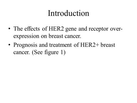 Introduction The effects of HER2 gene and receptor over- expression on breast cancer. Prognosis and treatment of HER2+ breast cancer. (See figure 1)