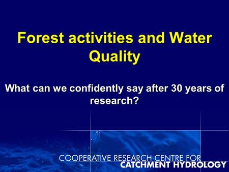 Forest activities and Water Quality What can we confidently say after 30 years of research?