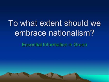 To what extent should we embrace nationalism? Essential Information in Green.