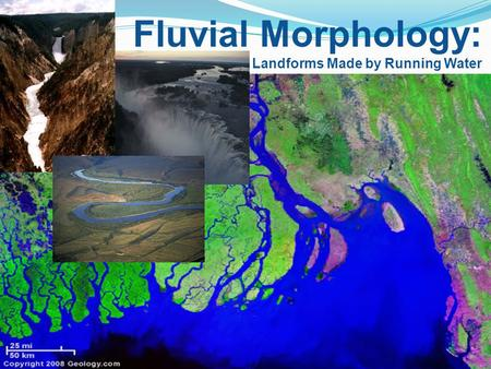 Fluvial Morphology: Landforms Made by Running Water.