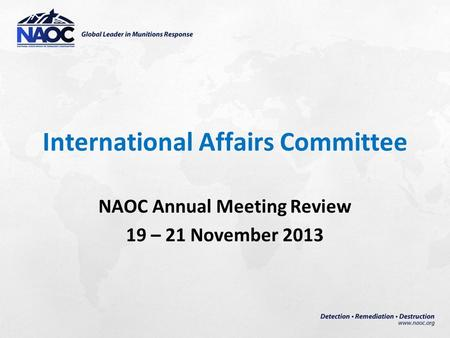 International Affairs Committee NAOC Annual Meeting Review 19 – 21 November 2013.