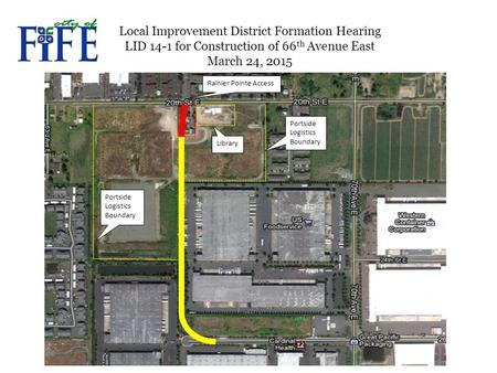 Portside Logistics Boundary Rainier Pointe Access Library Local Improvement District Formation Hearing LID 14-1 for Construction of 66 th Avenue East March.