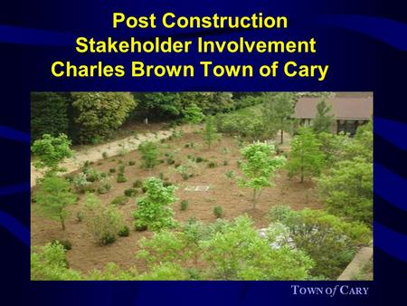 Post Construction Stakeholder Involvement Charles Brown Town of Cary.