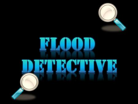 The Boss needs some new flood detectives…… Can you do the job? Complete the levels by finding out about flooding in your local area to get your badge!