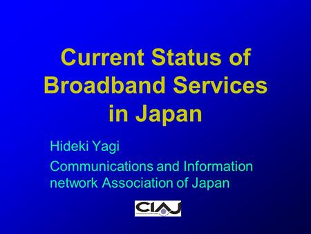1 Current Status of Broadband Services in Japan Hideki Yagi Communications and Information network Association of Japan.