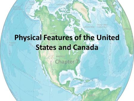 Physical Features of the United States and Canada Chapter 7.