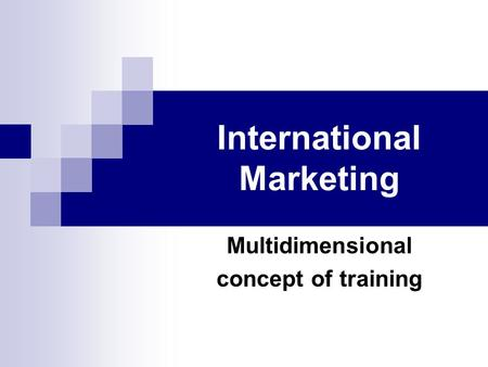 International Marketing Multidimensional concept of training.