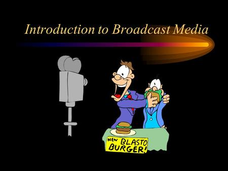 Introduction to Broadcast Media. Objectives: Identify what an advertising campaign is Explain the roles of an advertising agency Explain the basic parts.