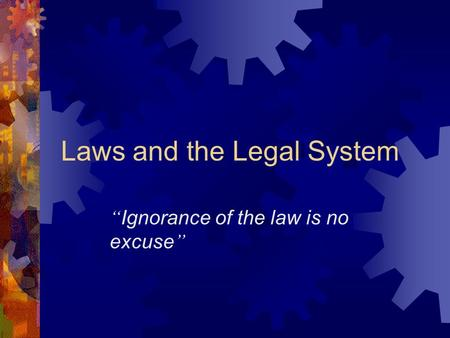 "Laws and the Legal System "" Ignorance of the law is no excuse """