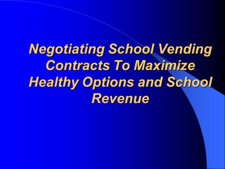 Negotiating School Vending Contracts To Maximize Healthy Options and School Revenue.
