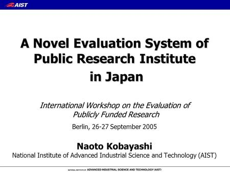 A Novel Evaluation System of Public Research Institute in Japan A Novel Evaluation System of Public Research Institute in Japan International Workshop.