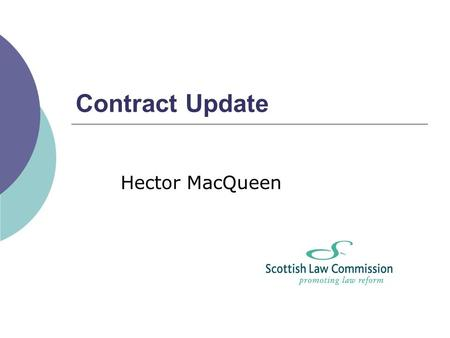 Contract Update Hector MacQueen. 1.Contract formation: 'battle <strong>of</strong> the forms' 2.Implied contract 3.Payment for services provided with no subsisting contract.