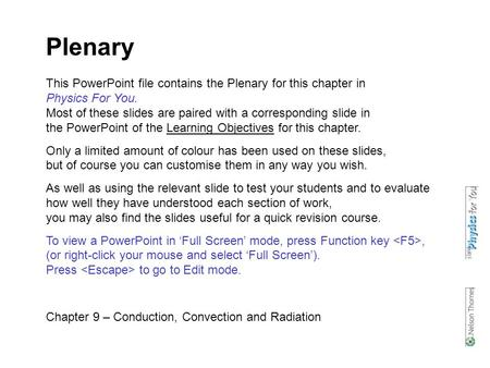 Plenary Chapter 9 – Conduction, Convection and Radiation This PowerPoint file contains the Plenary for this chapter in Physics For You. Most of these slides.
