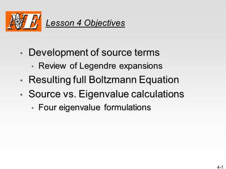 4-1 Lesson 4 Objectives Development of source terms Development of source terms Review of Legendre expansions Review of Legendre expansions Resulting full.