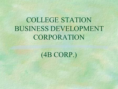 COLLEGE STATION BUSINESS DEVELOPMENT CORPORATION (4B CORP.)